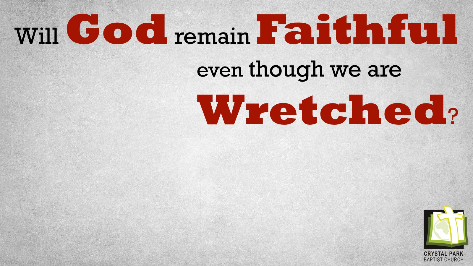 Will God remain Faithful even though we are Wretched?