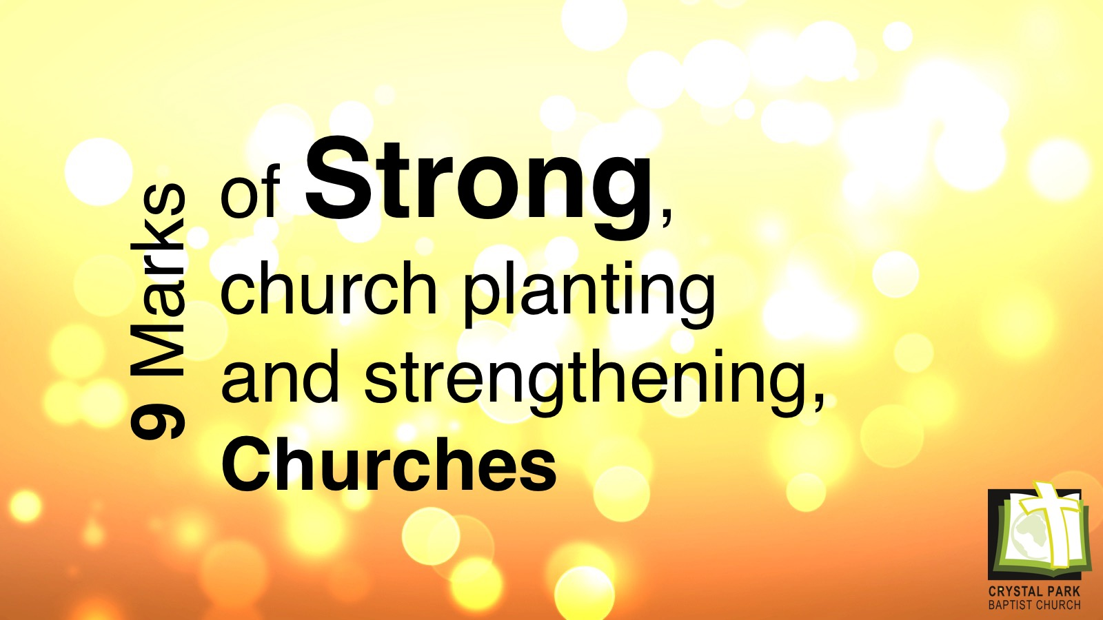 9 Marks of Strong church planting, and strengthening, Churches