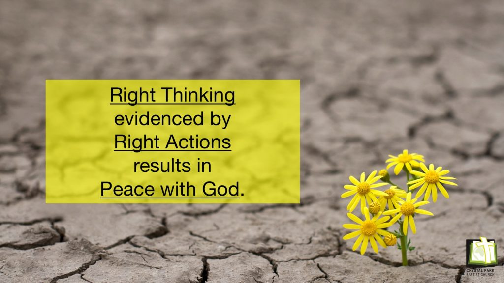 Right Thinking evidenced by Right Actions results in Peace with God