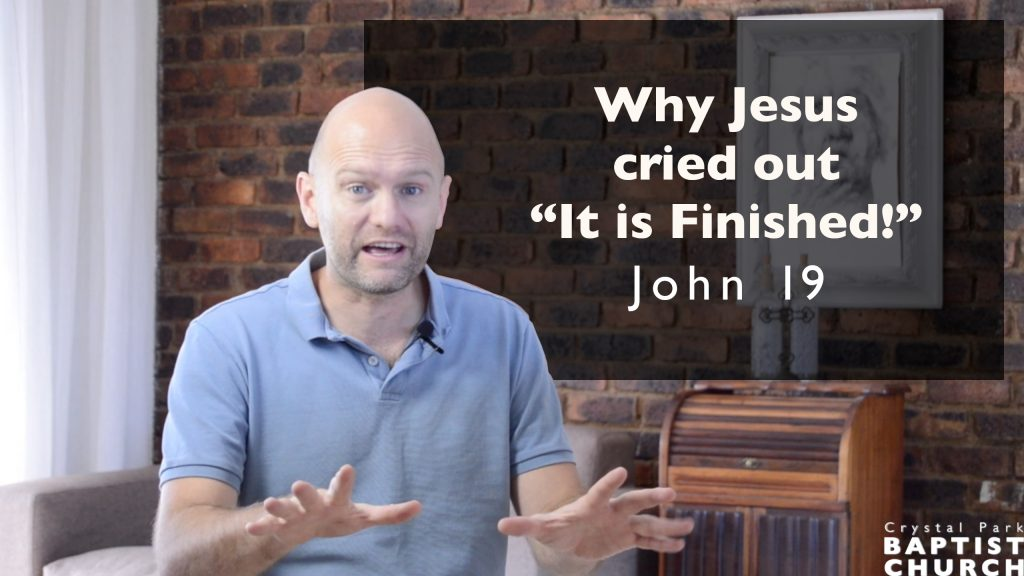 """Why Jesus cried out """"It is Finished!"""" – John 19"""
